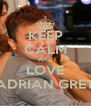 KEEP CALM AND LOVE ADRIAN GRET - Personalised Poster A4 size