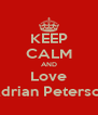 KEEP CALM AND Love Adrian Peterson - Personalised Poster A4 size