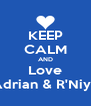 KEEP CALM AND Love Adrian & R'Niya - Personalised Poster A4 size