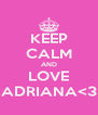 KEEP CALM AND LOVE ADRIANA<3 - Personalised Poster A4 size