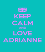 KEEP CALM AND LOVE ADRIANNE - Personalised Poster A4 size