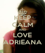 KEEP CALM AND LOVE ADRIEANA - Personalised Poster A4 size