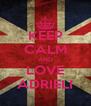 KEEP CALM AND LOVE ADRIELI - Personalised Poster A4 size