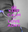 KEEP CALM AND LOVE ADRY - Personalised Poster A4 size