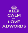 KEEP CALM AND LOVE ADWORDS - Personalised Poster A4 size