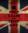 KEEP CALM AND LOVE ADY - Personalised Poster A4 size