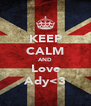 KEEP CALM AND Love Ady<3 - Personalised Poster A4 size