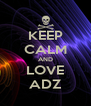 KEEP CALM AND LOVE ADZ - Personalised Poster A4 size