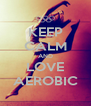 KEEP CALM AND LOVE AEROBIC - Personalised Poster A4 size