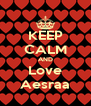 KEEP CALM AND Love Aesraa - Personalised Poster A4 size