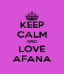 KEEP CALM AND LOVE AFANA - Personalised Poster A4 size