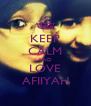 KEEP CALM AND LOVE AFIIYAH - Personalised Poster A4 size