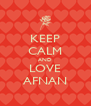 KEEP CALM AND LOVE AFNAN - Personalised Poster A4 size