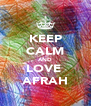 KEEP CALM AND LOVE  AFRAH - Personalised Poster A4 size