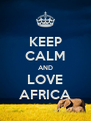KEEP CALM AND LOVE AFRICA - Personalised Poster A4 size