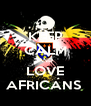 KEEP CALM AND LOVE AFRICANS  - Personalised Poster A4 size