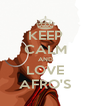 KEEP CALM AND LOVE AFRO'S - Personalised Poster A4 size