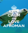 KEEP CALM AND LOVE AFROMAN - Personalised Poster A4 size
