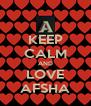 KEEP CALM AND LOVE AFSHA - Personalised Poster A4 size