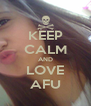 KEEP CALM AND LOVE AFU - Personalised Poster A4 size