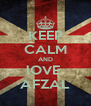 KEEP CALM AND lOVE  AFZAL - Personalised Poster A4 size