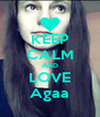KEEP CALM AND LOVE Agaa - Personalised Poster A4 size