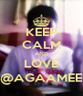 KEEP CALM AND LOVE @AGAAMEE - Personalised Poster A4 size