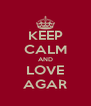 KEEP CALM AND LOVE AGAR - Personalised Poster A4 size