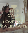 KEEP CALM AND LOVE AGE KALINKAITE - Personalised Poster A4 size