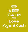 KEEP CALM AND Love AgentKush - Personalised Poster A4 size