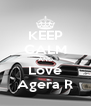 KEEP CALM AND Love Agera R - Personalised Poster A4 size