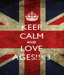 KEEP CALM AND LOVE AGES!!<3 - Personalised Poster A4 size