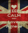KEEP CALM AND Love  Agnese - Personalised Poster A4 size