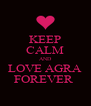 KEEP CALM AND LOVE AGRA FOREVER  - Personalised Poster A4 size