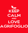 KEEP CALM AND LOVE AGRIFOGLIO - Personalised Poster A4 size