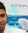 KEEP CALM AND love aguero  - Personalised Poster A4 size