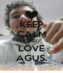 KEEP CALM AND LOVE AGUS. - Personalised Poster A4 size