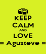 KEEP CALM AND LOVE = Agusteve = - Personalised Poster A4 size