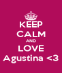 KEEP CALM AND LOVE Agustina <3 - Personalised Poster A4 size