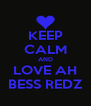 KEEP CALM AND LOVE AH BESS REDZ - Personalised Poster A4 size