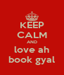KEEP CALM AND love ah book gyal - Personalised Poster A4 size