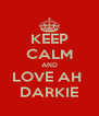 KEEP CALM AND LOVE AH  DARKIE - Personalised Poster A4 size