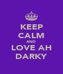 KEEP CALM AND LOVE AH DARKY - Personalised Poster A4 size