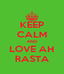 KEEP CALM AND LOVE AH RASTA - Personalised Poster A4 size