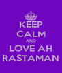 KEEP CALM AND LOVE AH RASTAMAN - Personalised Poster A4 size