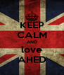 KEEP CALM AND love AHED - Personalised Poster A4 size