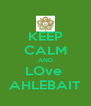 KEEP CALM AND LOve  AHLEBAIT - Personalised Poster A4 size