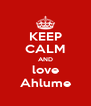 KEEP CALM AND love Ahlume - Personalised Poster A4 size