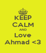 KEEP CALM AND Love Ahmad <3 - Personalised Poster A4 size