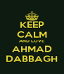 KEEP CALM AND LOVE AHMAD DABBAGH - Personalised Poster A4 size